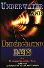 Underwater & Underground Bases: Surprising Facts the Government Does Not Want You to Know by Richard Sauder Ph.D.