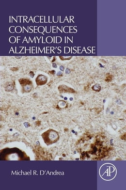 Book Intracellular Consequences of Amyloid in Alzheimer's Disease by Michael R. D'Andrea