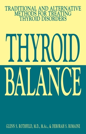Thyroid Balance: Traditional and Alternative Methods for Treating Thyroid Disorders Traditional and Alternative Methods for Treating Thyroid Disorders