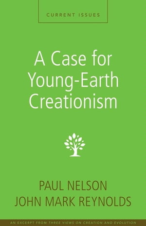 A Case for Young-Earth Creationism A Zondervan Digital Short