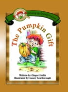 The Pumpkin Gift by Ginger Hollis