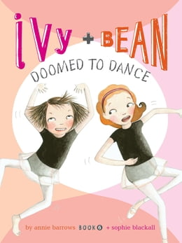 Book Ivy and Bean (Book 6): Ivy and Bean Doomed to Dance by Annie Barrows