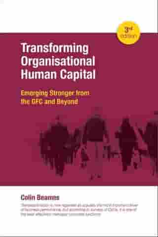 Transforming Organisational Human Capital - Emerging Stronger from the GFC and Beyond 3rd Edition by Colin Beames