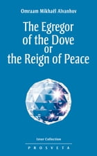 The Egregor of the Dove or the Reign of Peace by Omraam Mikhaël Aïvanhov