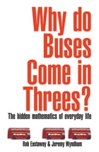 Why Do Buses Come in Threes?: The Hidden Maths of Everyday Life by Rob Eastaway