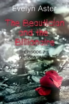 The Beautician and the Billionaire Episode 2: The Contract by Evelyn Aster
