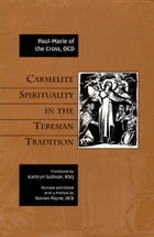 Carmelite Spirituality in the Teresian Tradition by Paul-Marie of the Cross, OCD