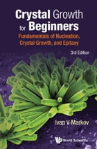 Crystal Growth for Beginners: Fundamentals of Nucleation, Crystal Growth and Epitaxy by Ivan V Markov