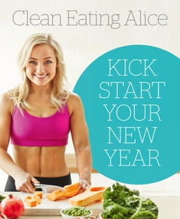 Book Sampler: Clean Eating Alice: Kick Start Your New Year by Alice Liveing