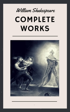 William Shakespeare: Complete Works by William Shakespeare