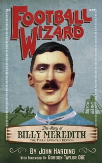 Football Wizard: The Story of Billy Meredith