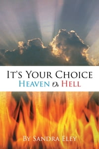 It's Your Choice: Heaven Or Hell