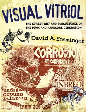 Visual Vitriol The Street Art and Subcultures of the Punk and Hardcore Generation