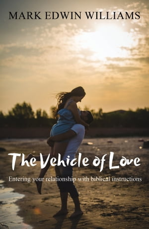 The Vehicle of Love by Mark Edwin Williams