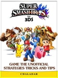 Super Smash Brothers for 3DS Game the Unofficial Strategies Tricks and Tips