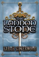 The London Stone: The Nowhere Chronicles Book Three by Sarah Silverwood