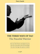 The Three Ways of Tao: The Peaceful Warrior by Daniele Flavio