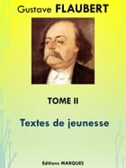 Textes de jeunesse: Tome II by Gustave FLAUBERT