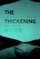 The Thickening Water by Ashley Sandeman