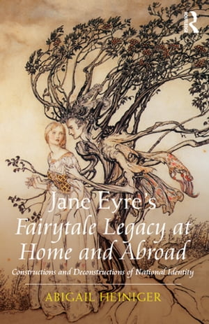 Jane Eyre's Fairytale Legacy at Home and Abroad Constructions and Deconstructions of National Identity