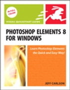 Photoshop Elements 8 for Windows: Visual QuickStart Guide by Jeff Carlson