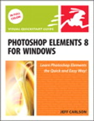 Photoshop Elements 8 for Windows Visual QuickStart Guide