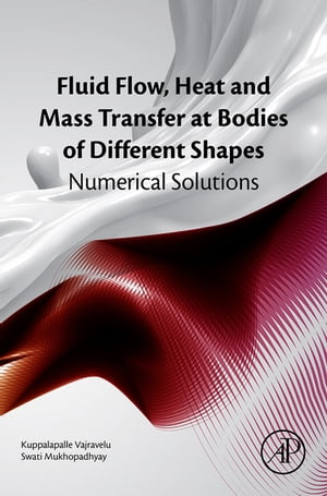 Fluid Flow,  Heat and Mass Transfer at Bodies of Different Shapes Numerical Solutions