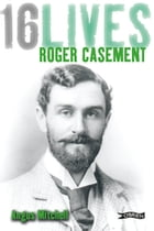 Roger Casement: 16Lives by Angus Mitchell