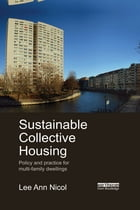 Sustainable Collective Housing: Policy and Practice for Multi-family Dwellings by Lee Ann Nicol