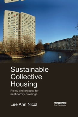 Book Sustainable Collective Housing: Policy and Practice for Multi-family Dwellings by Lee Ann Nicol