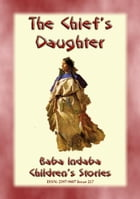 THE CHIEF'S DAUGHTER - A Native American Story: Baba Indaba Children's Stories - issue 217 by Anon E. Mouse