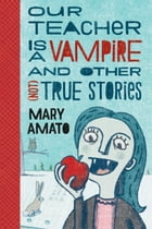 Our Teacher Is a Vampire and Other (Not) True Stories Cover Image