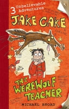 Jake Cake: The Werewolf Teacher: The Werewolf Teacher by Michael Broad
