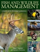 Fish and Wildlife Management: A Handbook for Mississippi Landowners by Adam T. Rohnke