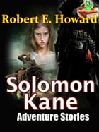THE SOLOMON KANE STORIES, 3 Stories: ( Red Shadows, Skulls in the Stars, Rattle of Bones) by Robert E. Howard