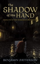 The Shadow of His Hand: Book One of the Markulian Prophecies by Benjamin Patterson