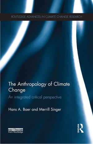 The Anthropology of Climate Change An Integrated Critical Perspective