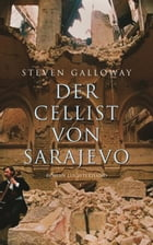 Der Cellist von Sarajevo: Roman by Steven Galloway