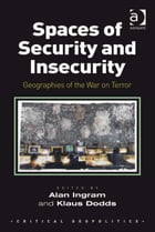 Spaces of Security and Insecurity: Geographies of the War on Terror