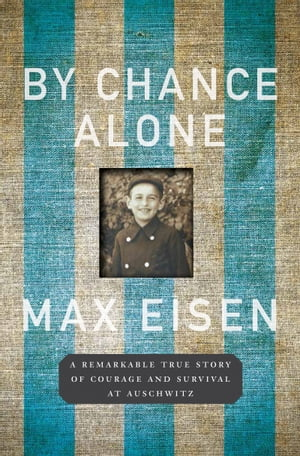 By Chance Alone A Remarkable True Story of Courage and Survival at Auschwitz
