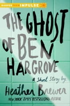 The Ghost of Ben Hargrove: A Short Story by Heather Brewer