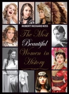 The Most Beautiful Women in History by Robert Richard Kiss
