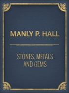 Stones, Metals and Gems by Manly P. Hall