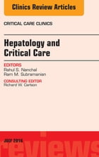 Hepatology and Critical Care, An Issue of Critical Care Clinics, E-Book by Rahul S. Nanchal, MD