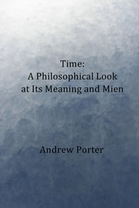 Time: A Philosophical Look at Its Meaning and Mien