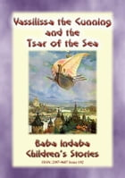 VASSILISSA THE CUNNING AND THE TSAR OF THE SEA - A Russian fairy Tale: Baba Indaba Children's Stories - Issue 192 by Anon E. Mouse
