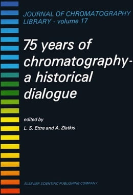 Book 75 YEARS OF CHROMATOGRAPHY: A HISTORICAL DIALOGUE by Ettre, L.S.