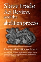 Slavery, Slave trade act review, and the abolition process: History information on slavery by Stephen Jeremiah