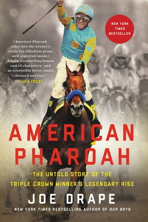 American Pharoah The Untold Story of the Triple Crown Winner's Legendary Rise