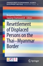Resettlement of Displaced Persons on the Thai-Myanmar Border by Benjamin Harkins